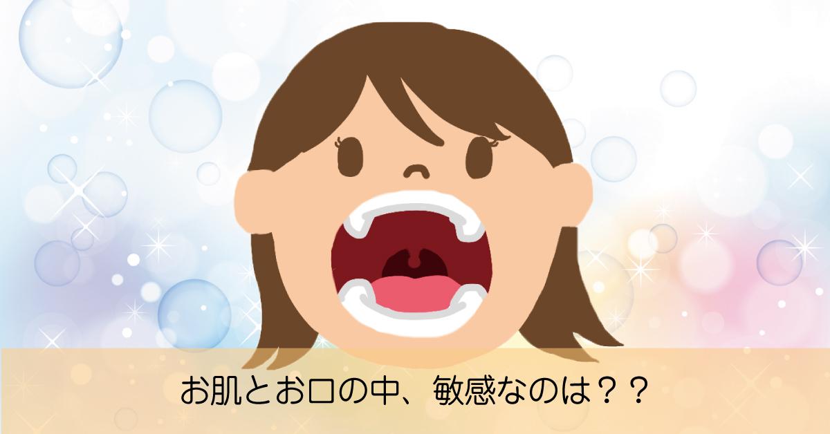 お肌とお口の中、敏感なのは??